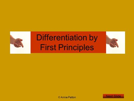 © Annie Patton Differentiation by First Principles Next Slide.