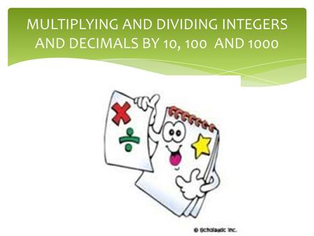 MULTIPLYING AND DIVIDING INTEGERS AND DECIMALS BY 10, 100 AND 1000.