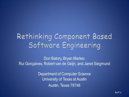 Don Batory, Bryan Marker, Rui Gonçalves, Robert van de Geijn, and Janet Siegmund Department of Computer Science University of Texas at Austin Austin, Texas.