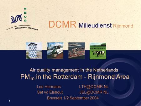 1 Air quality management in the Netherlands PM 10 in the Rotterdam - Rijnmond Area Leo Sef vd Brussels 1/2 September.