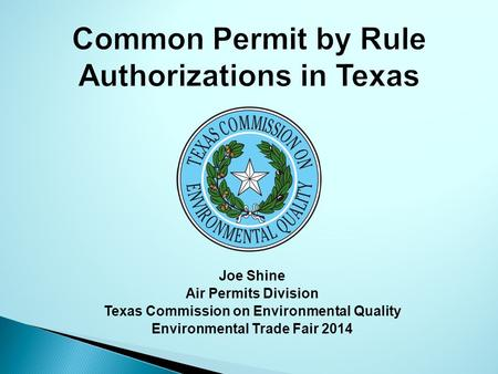 Joe Shine Air Permits Division Texas Commission on Environmental Quality Environmental Trade Fair 2014.
