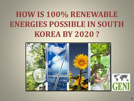 HOW IS 100% RENEWABLE ENERGIES POSSIBLE IN SOUTH KOREA BY 2020 ? 1.