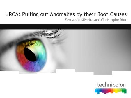 URCA: Pulling out Anomalies by their Root Causes Fernando Silveira and Christophe Diot.