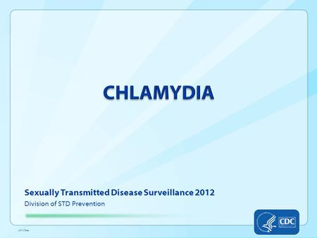 Sexually Transmitted Disease Surveillance 2012 Division of STD Prevention 2012 Data.