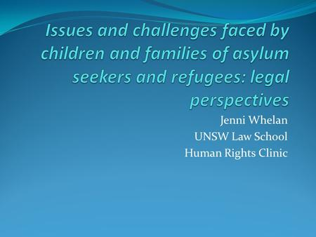 Jenni Whelan UNSW Law School Human Rights Clinic.