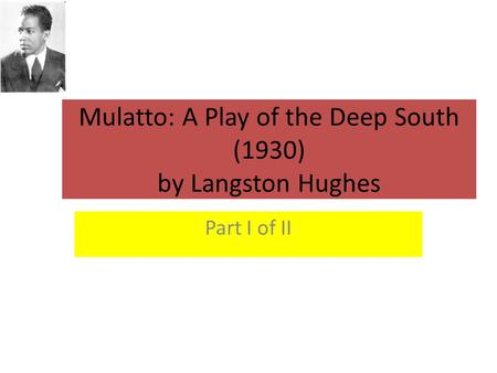 Mulatto: A Play of the Deep South (1930) by Langston Hughes Part I of II.