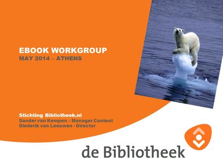EBOOK WORKGROUP MAY 2014 – ATHENS Stichting Bibliotheek.nl Sander van Kempen – Manager Content Diederik van Leeuwen - Director.