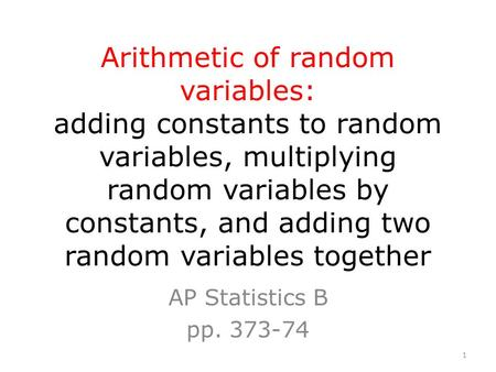 Arithmetic of random variables: adding constants to random variables, multiplying random variables by constants, and adding two random variables together.