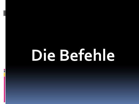 Die Befehle.  There are four different types of commands in the German language.