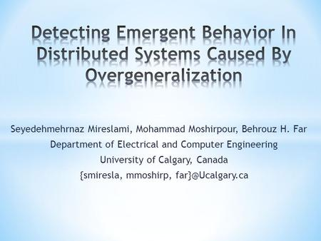 Seyedehmehrnaz Mireslami, Mohammad Moshirpour, Behrouz H. Far Department of Electrical and Computer Engineering University of Calgary, Canada {smiresla,