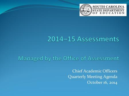Chief Academic Officers Quarterly Meeting Agenda October 16, 2014.