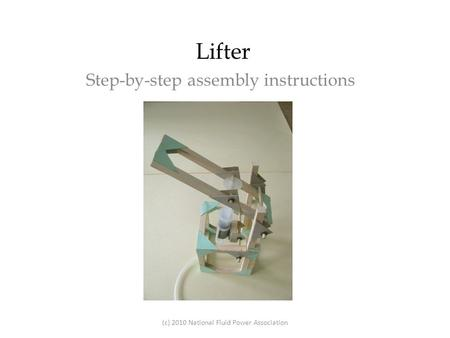Lifter Step-by-step assembly instructions (c) 2010 National Fluid Power Association.