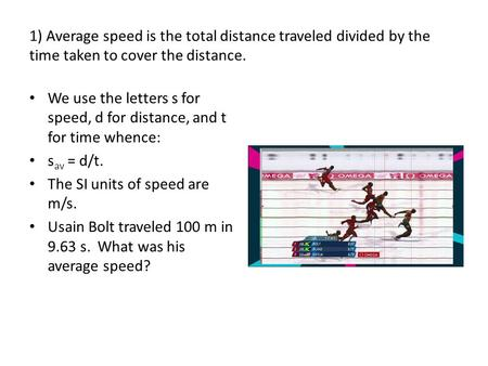 1) Average speed is the total distance traveled divided by the time taken to cover the distance. We use the letters s for speed, d for distance, and t.