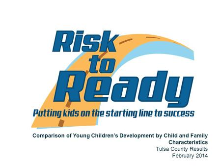 Slide 1 Comparison of Young Children's Development by Child and Family Characteristics Tulsa County Results February 2014.
