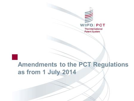 The International Patent System Amendments to the PCT Regulations as from 1 July 2014.