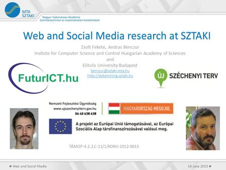 Web and Social Media research at SZTAKI Zsolt Fekete, Andras Benczur Insitute for Computer Science and Control Hungarian Academy of Sciences and Eötvös.