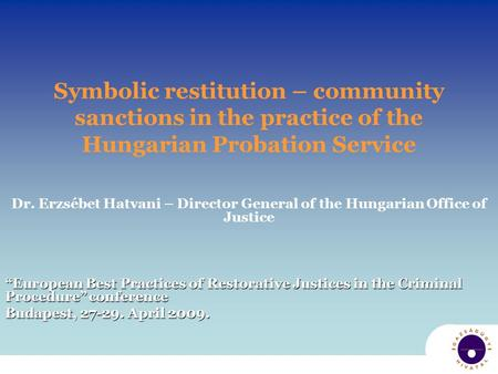 Symbolic restitution – community sanctions in the practice of the Hungarian Probation Service Dr. Erzsébet Hatvani – Director General of the Hungarian.