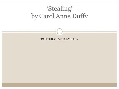 POETRY ANALYSIS. 'Stealing' by Carol Anne Duffy. Learning Intentions To understand how a poet uses structure and language for effect To learn how to analyse.
