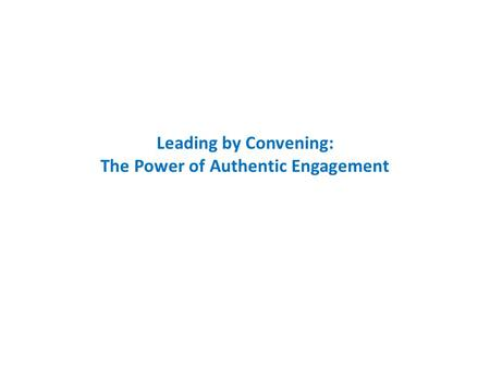 Leading by Convening: The Power of Authentic Engagement.