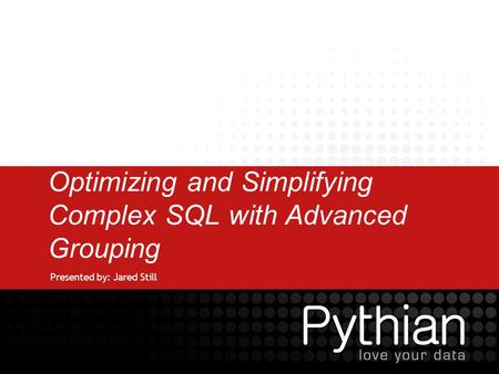 Optimizing and Simplifying Complex SQL with Advanced Grouping Presented by: Jared Still.