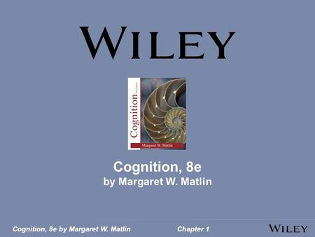 Cognition, 8e by Margaret W. MatlinChapter 1 Cognition, 8e by Margaret W. Matlin.