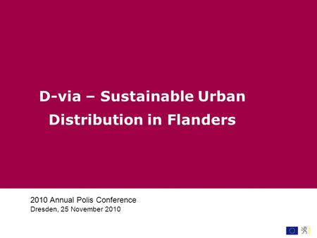 2010 Annual Polis Conference Dresden, 25 November 2010 D-via – Sustainable Urban Distribution in Flanders.