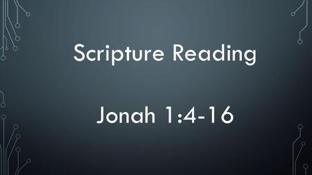 Scripture Reading Jonah 1:4-16. Then the L ORD sent a great wind on the sea, and such a violent storm arose that the ship threatened to break up. All.
