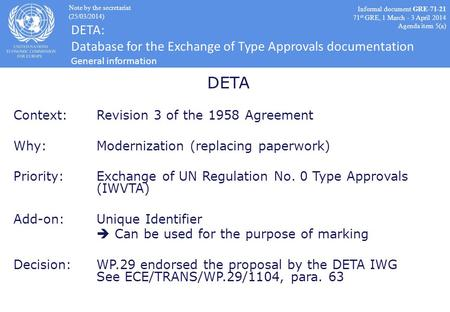 DETA Context:Revision 3 of the 1958 Agreement Why:Modernization (replacing paperwork) Priority:Exchange of UN Regulation No. 0 Type Approvals (IWVTA) Add-on:Unique.