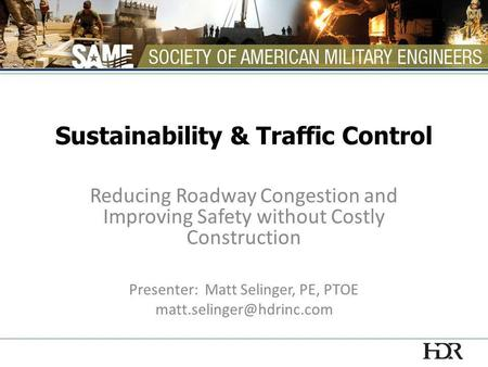 Sustainability & Traffic Control Reducing Roadway Congestion and Improving Safety without Costly Construction Presenter: Matt Selinger, PE, PTOE