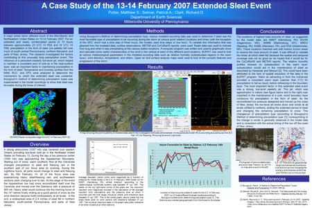 A Case Study of the 13-14 February 2007 Extended Sleet Event Potter, Matthew S.; Selmer, Patrick A.; Clark, Richard D. Department of Earth Sciences Millersville.