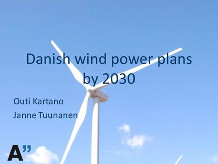 Danish wind power plans by 2030 Outi Kartano Janne Tuunanen.