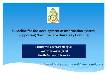 Guideline for the Development of Information System Supporting North Eastern University Learning Phantawut Chantaramongkol Wanwisa Wannapipat North Eastern.