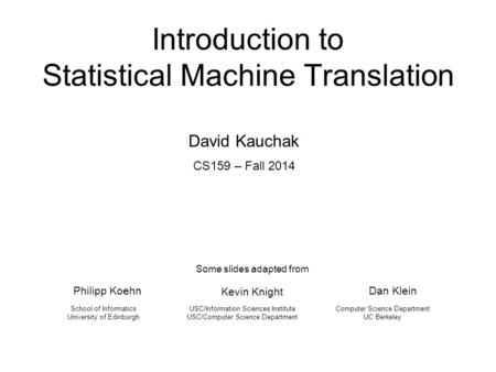 Introduction to Statistical Machine Translation Philipp Koehn USC/Information Sciences Institute USC/Computer Science Department School of Informatics.