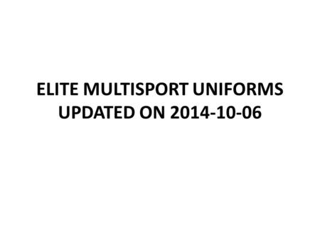 ELITE MULTISPORT UNIFORMS UPDATED ON 2014-10-06. ARG OPTION 1 Approved by ITU Uniform Panel, 17 February 2014 MENWOMEN.