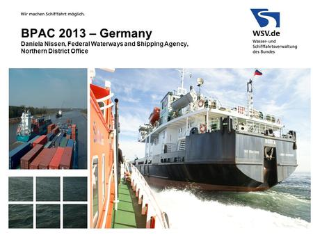 BPAC 2013 – Germany Daniela Nissen, Federal Waterways and Shipping Agency, Northern District Office.