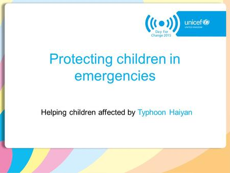 Protecting children in emergencies Helping children affected by Typhoon Haiyan.