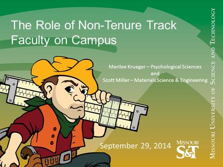The Role of Non-Tenure Track Faculty on Campus September 29, 2014 Merilee Krueger – Psychological Sciences and Scott Miller – Materials Science & Engineering.