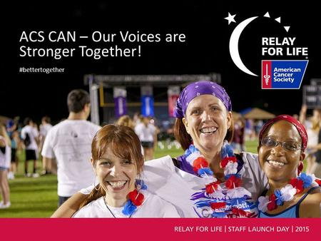 ACS CAN – Our Voices are Stronger Together! #bettertogether.