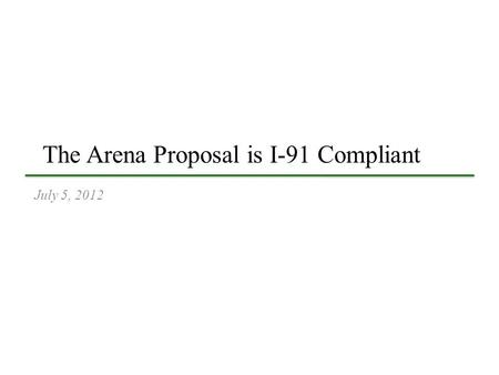 The Arena Proposal is I-91 Compliant July 5, 2012.