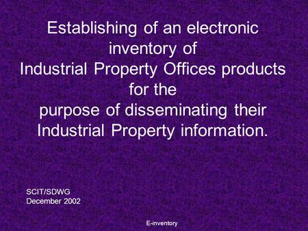 E-inventory Establishing of an electronic inventory of Industrial Property Offices products for the purpose of disseminating their Industrial Property.