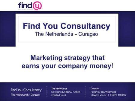 Marketing strategy that earns your company money! Find You Consultancy The Netherlands - Curaçao.