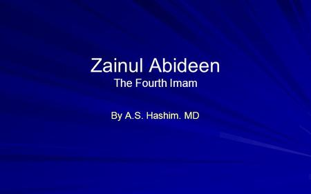 Zainul Abideen The Fourth Imam By A.S. Hashim. MD.