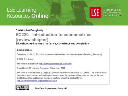 Christopher Dougherty EC220 - Introduction to econometrics (review chapter) Slideshow: estimators of variance, covariance and correlation Original citation: