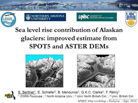 Sea level rise contribution of Alaskan glaciers: improved estimate from SPOT5 and ASTER DEMs E. Berthier 1, E. Schiefer 2, B. Menounos 3, G.K.C. Clarke.