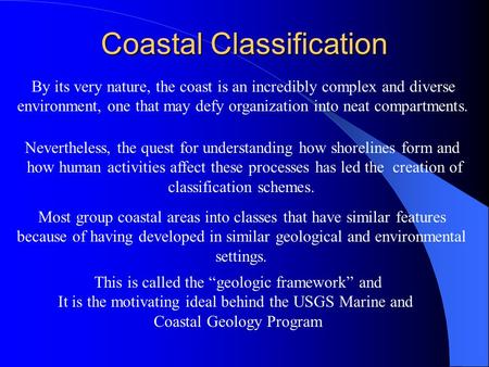 Coastal Classification Most group coastal areas into classes that have similar features because of having developed in similar geological and environmental.