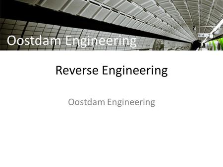 Reverse Engineering Oostdam Engineering. Reverse engineering (to extract the design from an existing product) Object Scan Point cloud Design (CAD ) Oostdam.