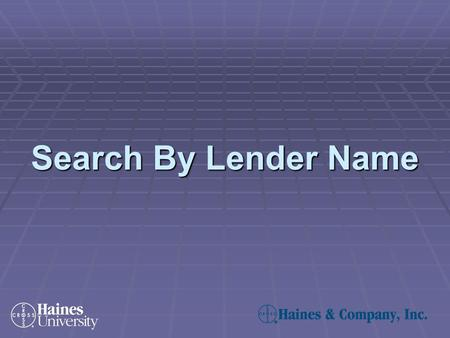 Search By Lender Name. Click on the Lender button found on the Financial Criteria Screen: Search by Lender Name—Step 1.