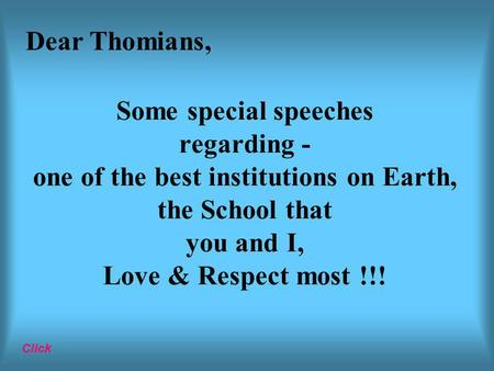 Some special speeches regarding - one of the best institutions on Earth, the School that you and I, Love & Respect most !!! Click Dear Thomians,