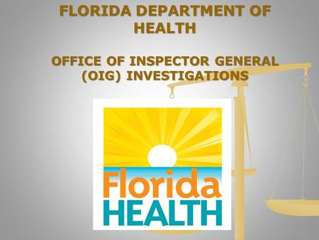FLORIDA DEPARTMENT OF HEALTH OFFICE OF INSPECTOR GENERAL (OIG) INVESTIGATIONS.