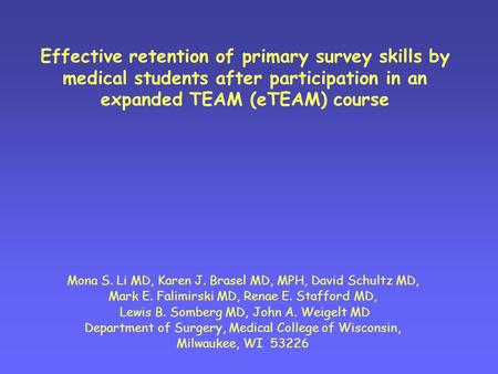 Effective retention of primary survey skills by medical students after participation in an expanded TEAM (eTEAM) course Mona S. Li MD, Karen J. Brasel.